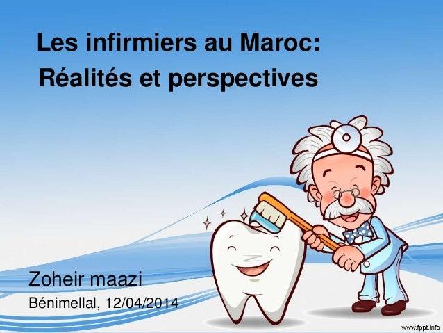 Les infirmiers au Maroc:  Réalités et perspectives  Zoheir maazi  Bénimellal, 12/04/2014
