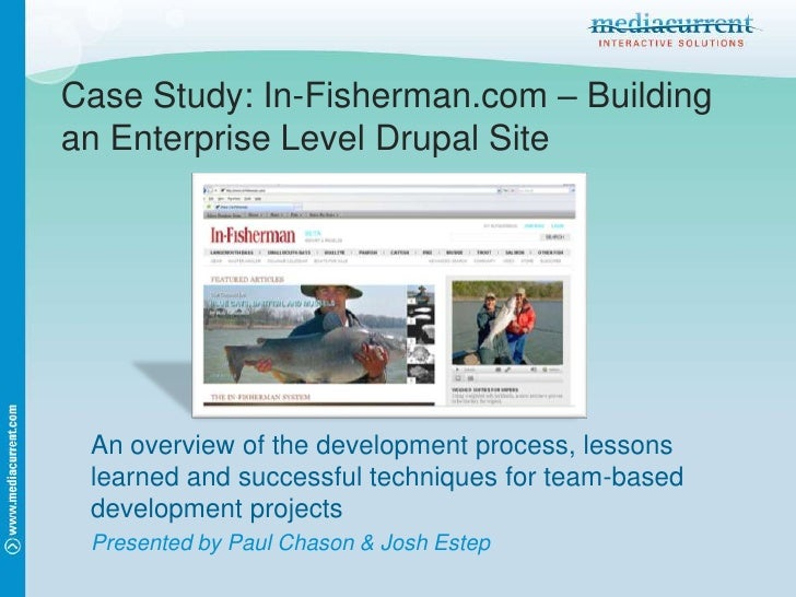 Case Study: In-Fisherman.com – Building an Enterprise Level Drupal Site<br />An overview of the development process, lesso...