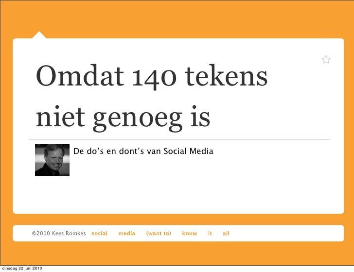 Omdat 140 tekens                 niet genoeg is                        De do's en dont's van Social Media     dinsdag 22 j...
