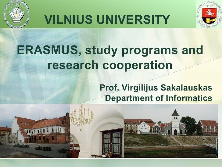 VILNIUS UNIVERSITY  ERASMUS, study programs and     research cooperation            Prof. Virgilijus Sakalauskas          ...