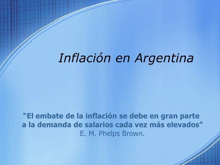 """Inflación en Argentina  """" El embate de la inflación se debe en gran parte  a la demanda de salarios cada vez más elevados""""..."""