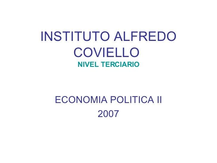 INSTITUTO ALFREDO COVIELLO   NIVEL TERCIARIO ECONOMIA POLITICA II 2007