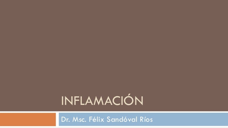 INFLAMACIÓN Dr. Msc. Félix Sandóval Ríos