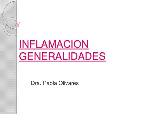 INFLAMACION GENERALIDADES Dra. Paola Olivares