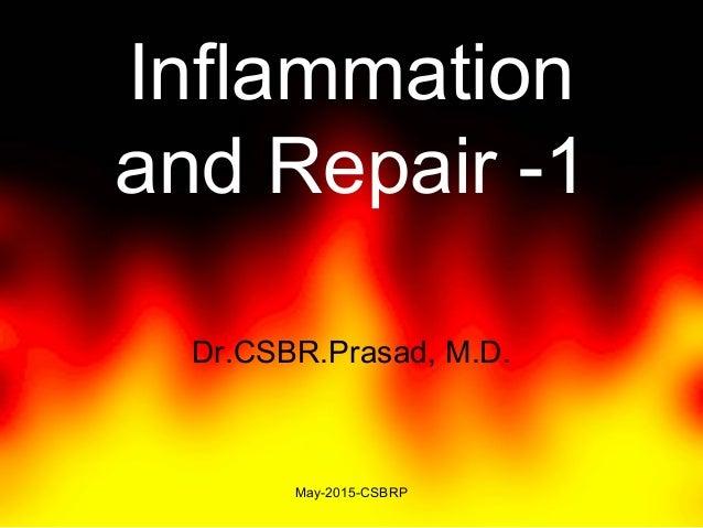 Inflammation and Repair -1 Dr.CSBR.Prasad, M.D. May-2015-CSBRP