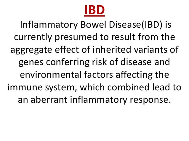 IBD Inflammatory Bowel Disease(IBD) is currently presumed to result from the aggregate effect of inherited variants of gen...