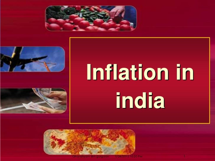 Inflation in           indiaGhanshyam iilm gurgaon   1/24/2012 10:20 PM   1
