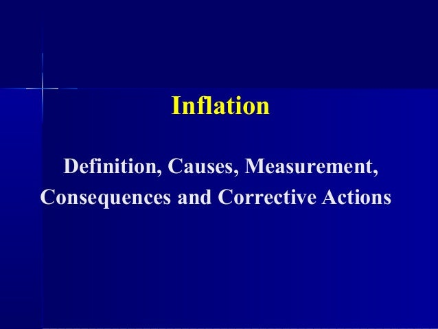Inflation  Definition, Causes, Measurement,Consequences and Corrective Actions