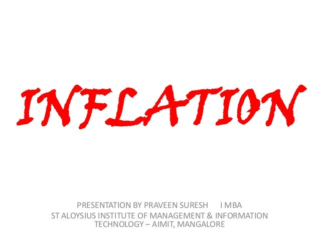 INFLATION PRESENTATION BY PRAVEEN SURESH I MBA ST ALOYSIUS INSTITUTE OF MANAGEMENT & INFORMATION TECHNOLOGY – AIMIT, MANGA...