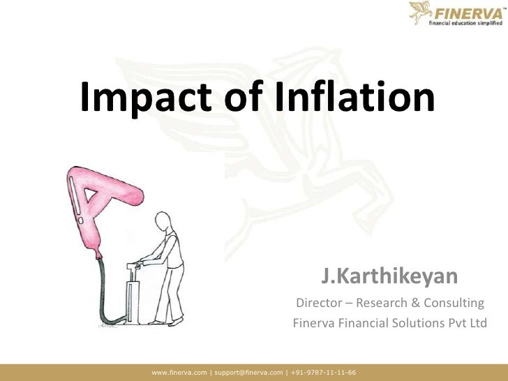 Impact of Inflation<br />J.Karthikeyan<br />Director – Research & Consulting<br />Finerva Financial Solutions Pvt Ltd<br />