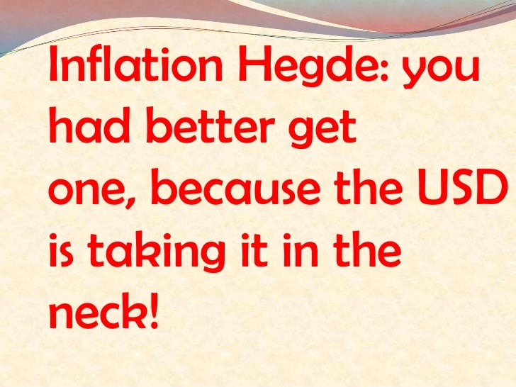 Inflation Hedge: you had better get one, because the USD is taking it in the neck!