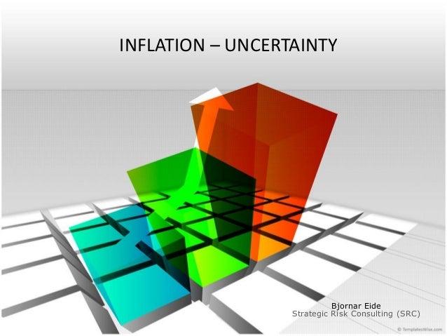 INFLATION – UNCERTAINTY Bjornar Eide Strategic Risk Consulting (SRC)