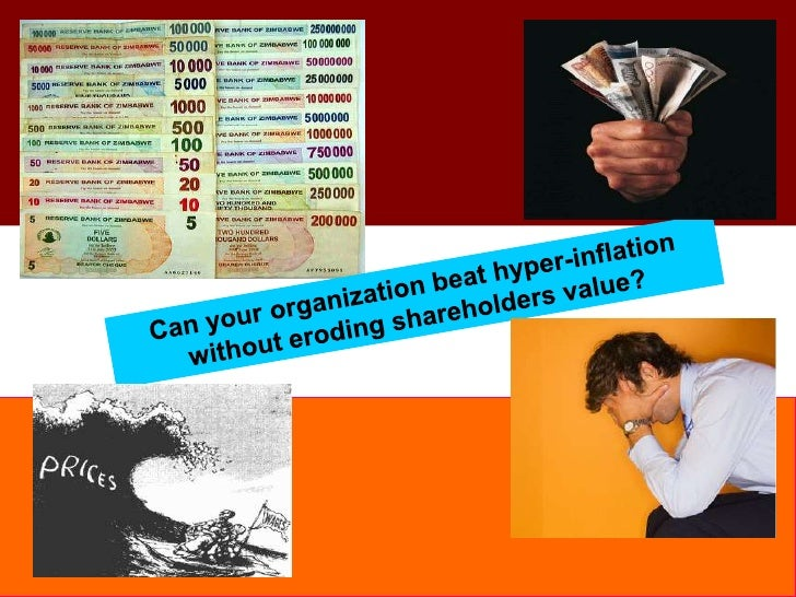 How to beat hyper-inflation without eroding shareholders value?