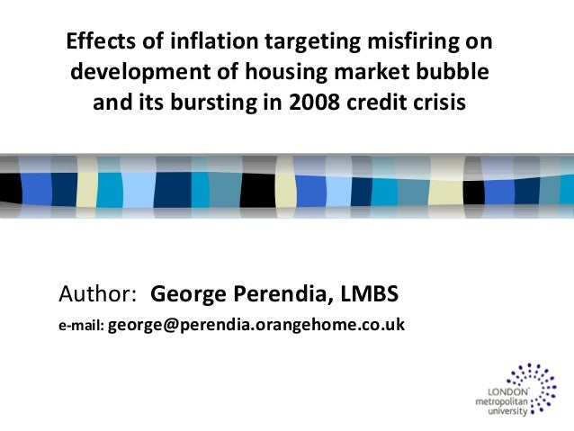 Effects of inflation targeting misfiring on development of housing market bubble and its bursting in 2008 credit crisis Au...
