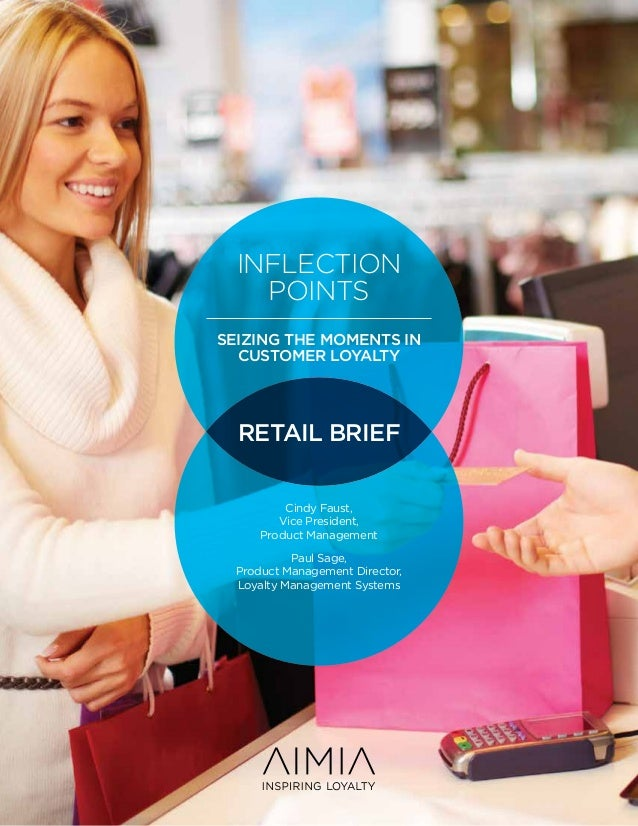 INFLECTION POINTS SEIZING THE MOMENTS IN CUSTOMER LOYALTY  RETAIL BRIEF Cindy Faust, Vice President, Product Management Pa...