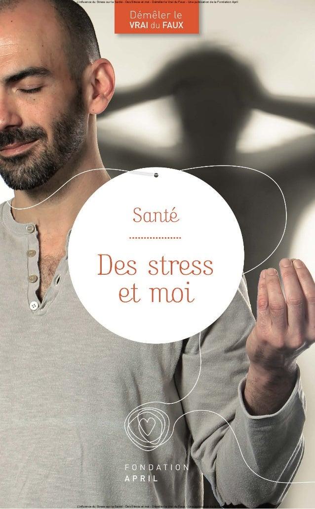 L'influence du Stress sur la Santé - Des Stress et moi - Démêler le Vrai du Faux - Une publication de la Fondation April L...