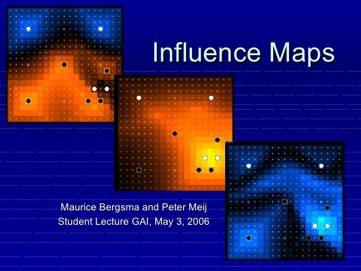 Maurice Bergsma and Peter Meij Student Lecture GAI, May 3, 2006 Influence Maps