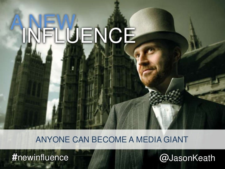 A NEW<br />INFLUENCE<br />@JasonKeath<br />#newinfluence<br />ANYONE CAN BECOME A MEDIA GIANT<br />
