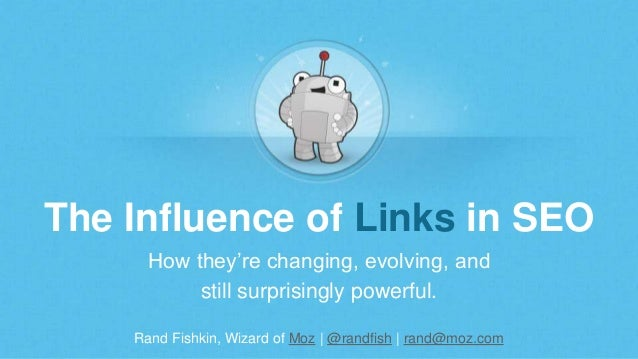 Rand Fishkin, Wizard of Moz | @randfish | rand@moz.com The Influence of Links in SEO How they're changing, evolving, and s...