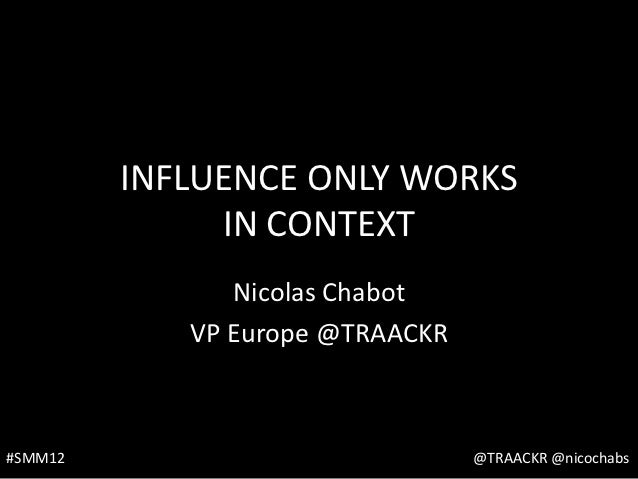 Influence is Contextual, Nicolas Chabot, VP Europe, Traackr