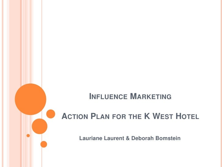 Influence Marketing Action Plan for the K West Hotel<br />Lauriane Laurent & Deborah Bomstein<br />