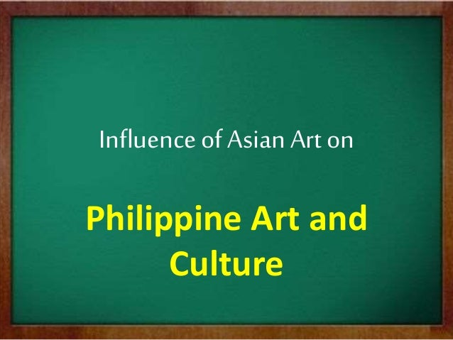 Influenceof Asian Art on Philippine Art and Culture