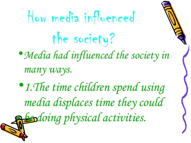 influence of media in children essay Social media is a big part of social life for many teenagers and children, but  social media has risks as well as benefits by talking with your child and agreeing  on.