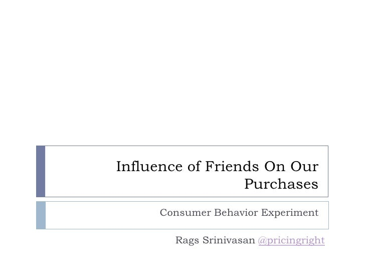Influence of Friends On Our Purchases<br />Consumer Behavior Experiment<br />Rags Srinivasan @pricingright<br />