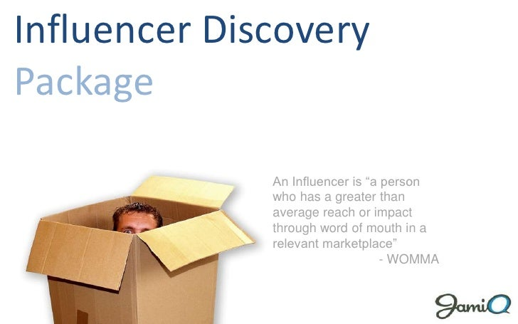 "Influencer Discovery Package<br />An Influencer is ""a person who has a greater than average reach or impact through word o..."