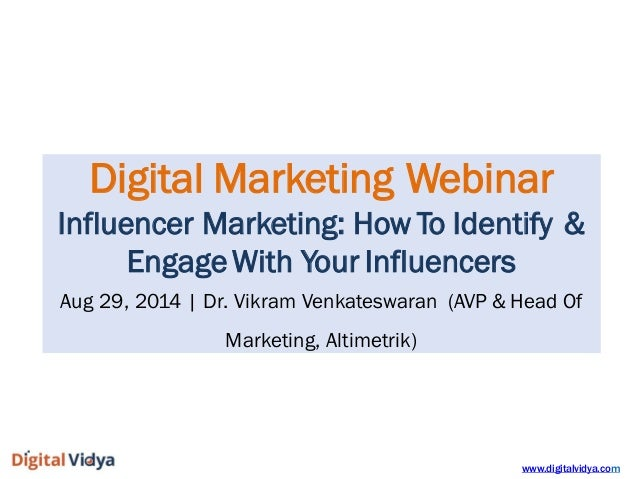www.digitalvidya.com  DigitalMarketingWebinar  InfluencerMarketing:HowToIdentify&  EngageWithYourInfluencers  Aug29,2014 D...