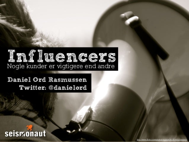 InfluencersNogle kunder er vigtigere end andreDaniel Ord Rasmussen  Twitter: @danielord                                   ...