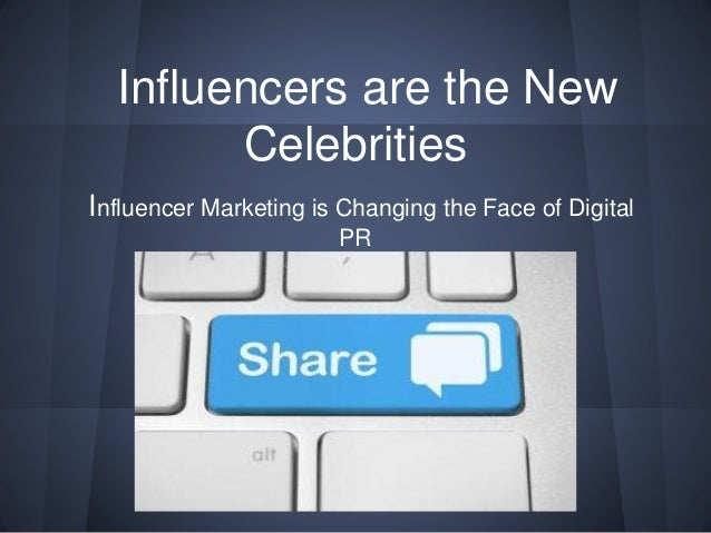 Influencers are the New Celebrities Influencer Marketing is Changing the Face of Digital PR