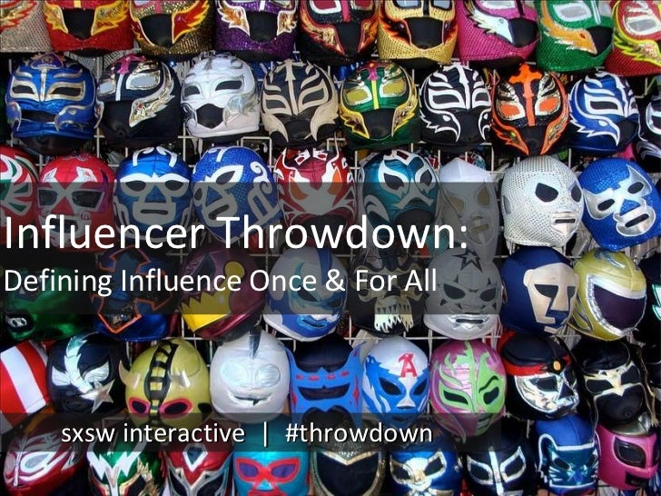 sxsw interactive  |  #throwdown Influencer Throwdown:  Defining Influence Once & For All