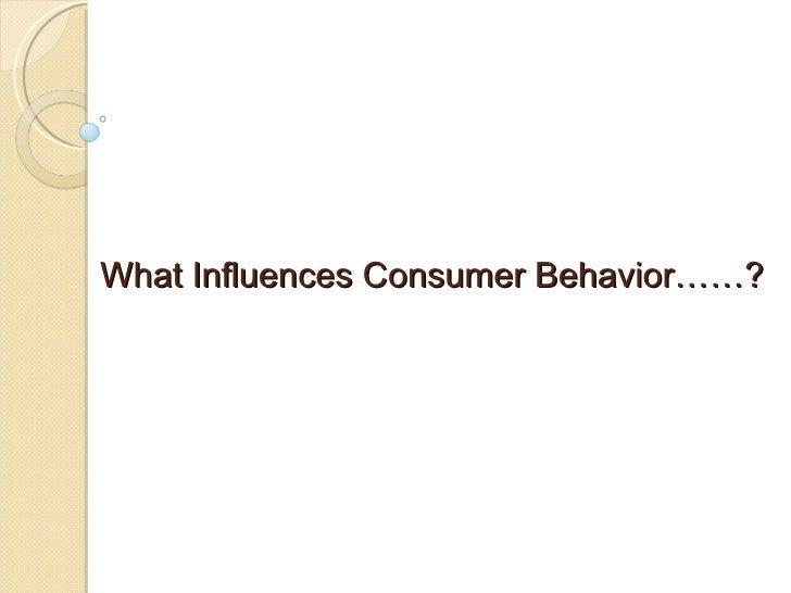 What Influences Consumer Behavior……?