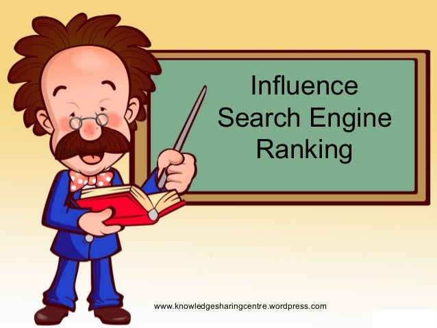 Influence Search Engine Ranking  www.knowledgesharingcentre.wordpress.com