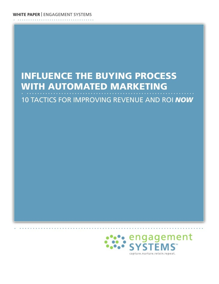 WHITE PAPER | ENGAGEMENT SYSTEMS        influence the buying process    with AutomAted mArketing    10 TAcTicS For iMprovi...