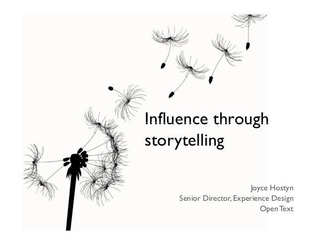 Influence throughstorytelling                          Joyce Hostyn    Senior Director, Experience Design                 ...