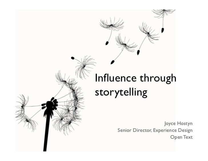 Influence through storytelling                            Joyce Hostyn     Senior Director, Experience Design             ...