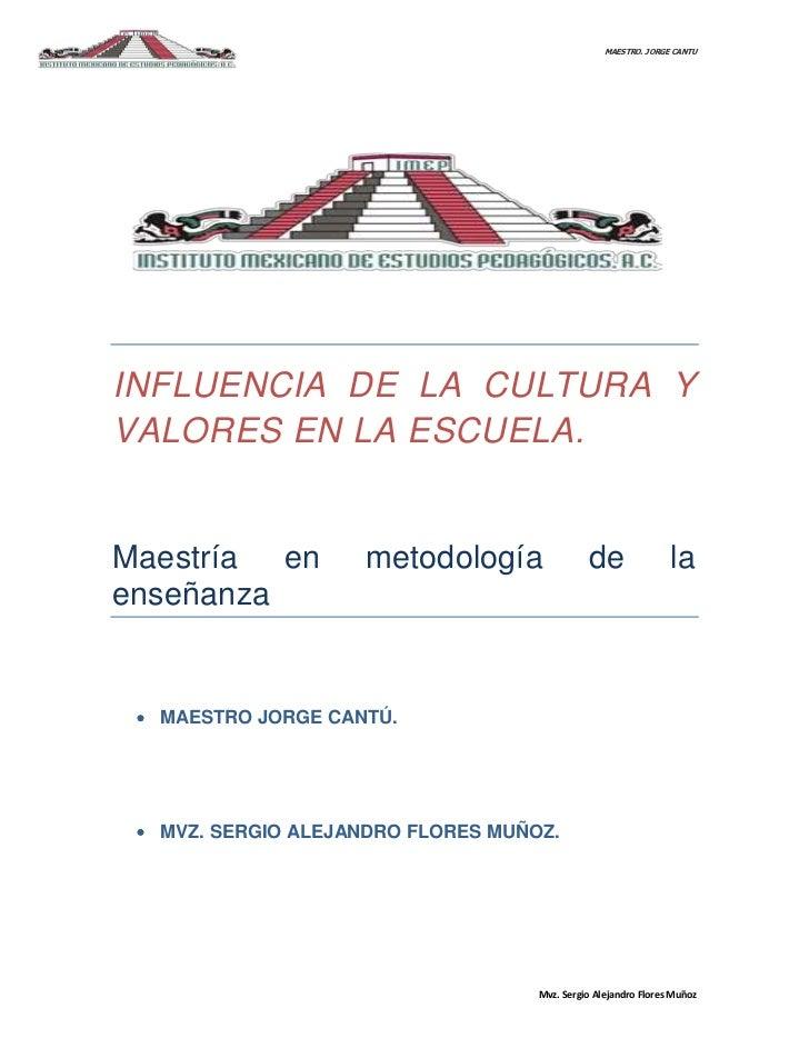 MAESTRO. JORGE CANTUINFLUENCIA DE LA CULTURA YVALORES EN LA ESCUELA.Maestría en        metodología               de       ...
