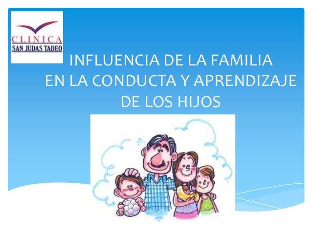 INFLUENCIA DE LA FAMILIA EN LA CONDUCTA Y APRENDIZAJE DE LOS HIJOS