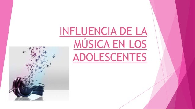 INFLUENCIA DE LA MÚSICA EN LOS ADOLESCENTES