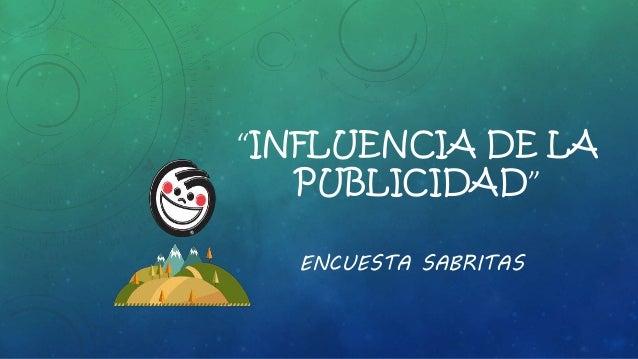 """""""INFLUENCIA DE LA  PUBLICIDAD""""  ENCUESTA SABRITAS"""