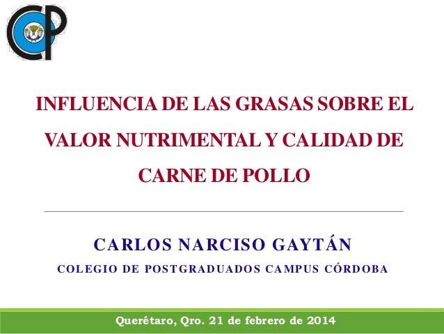 INFLUENCIA DE LAS GRASAS SOBRE EL VALOR NUTRIMENTALY CALIDAD DE CARNE DE POLLO CARLOS NARCISO GAYTÁN COLEGIO DE POSTGRADUA...