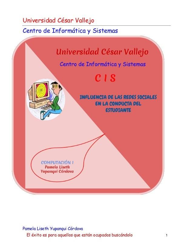 Universidad César Vallejo Centro de Informática y Sistemas Pamela Liseth Yupanqui Córdova El éxito es para aquellos que es...