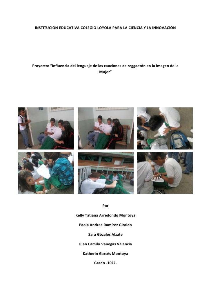 """INSTITUCIÓN EDUCATIVA COLEGIO LOYOLA PARA LA CIENCIA Y LA INNOVACIÓNProyecto: """"Influencia del lenguaje de las canciones de..."""
