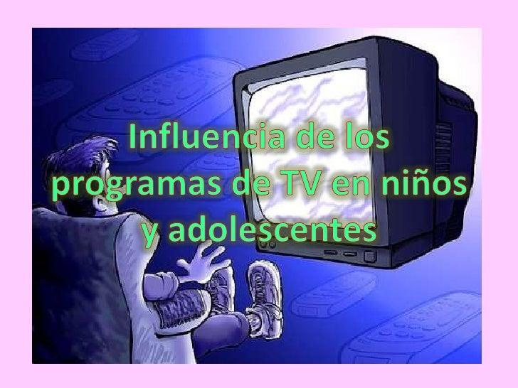• La Televisión es un medio     de comunicación de   masas que se encuentra  presente en la mayoría de   los hogares del m...