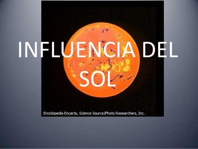 INFLUENCIA DEL     SOL