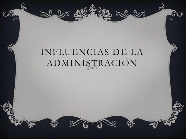 INFLUENCIAS DE LAADMINISTRACIÓN