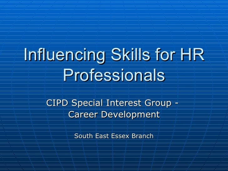 Influencing Skills for HR Professionals CIPD Special Interest Group -  Career Development South East Essex Branch