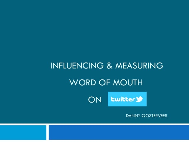 INFLUENCING & MEASURING WORD OF MOUTH ON DANNY OOSTERVEER